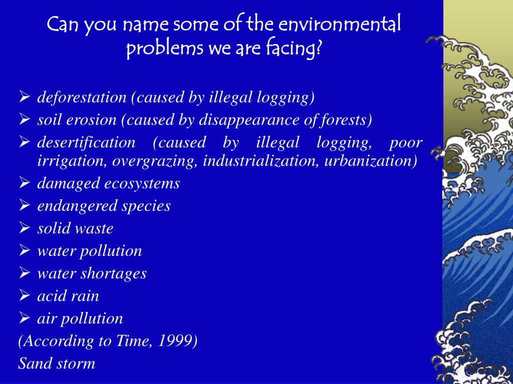 Can you name some of the environmental problems we are facing?