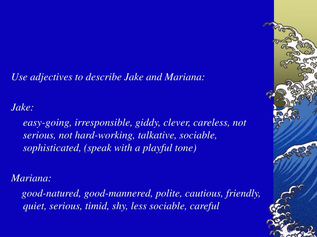 Use adjectives to describe Jake and Mariana:
