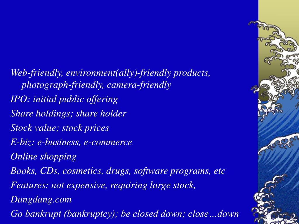 Web-friendly, environment(ally)-friendly products, photograph-friendly, camera-friendly
