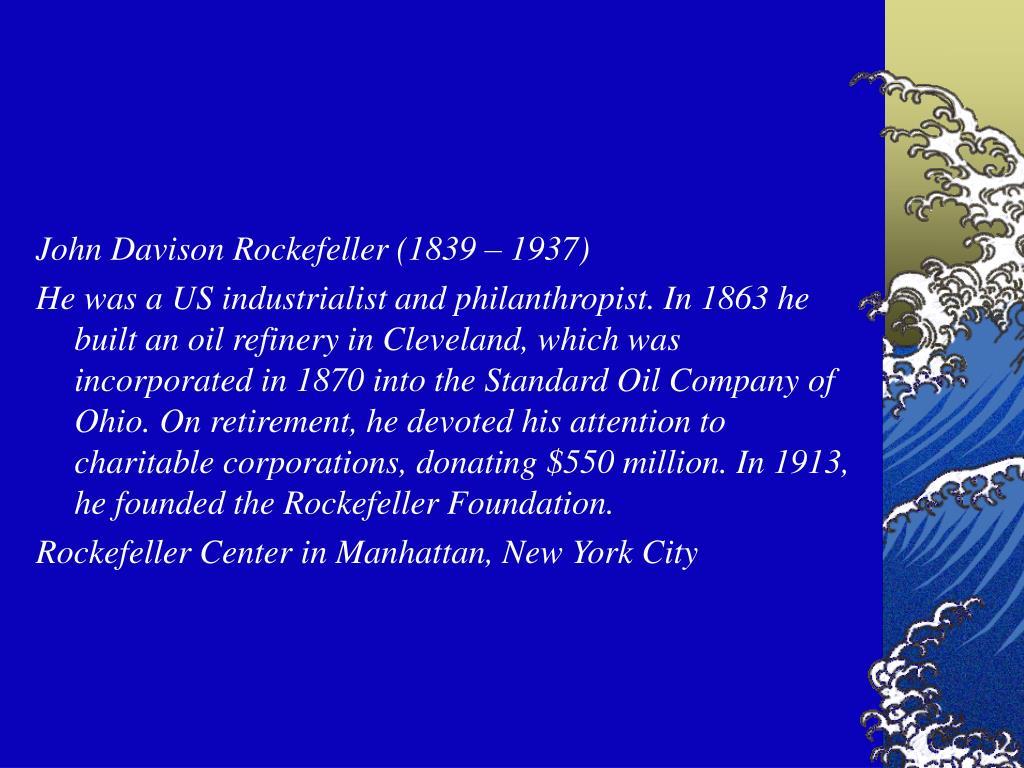 John Davison Rockefeller (1839 – 1937)