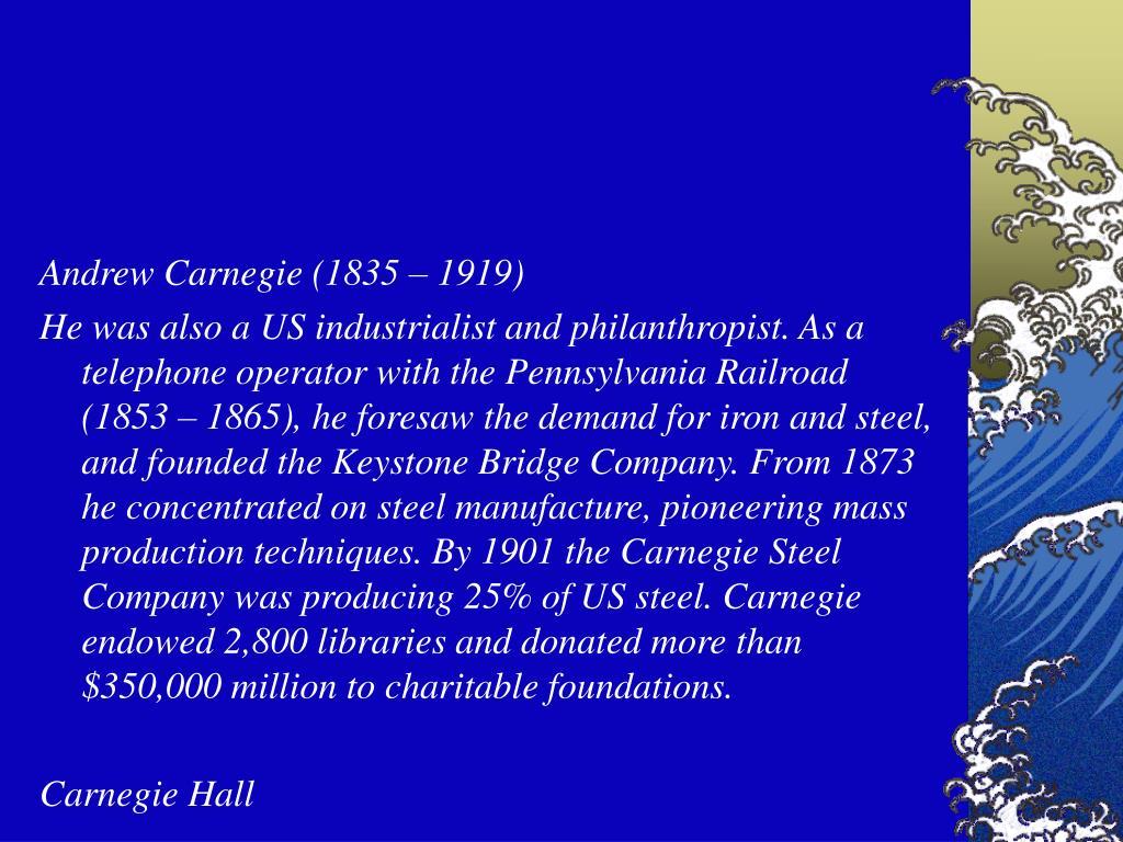 Andrew Carnegie (1835 – 1919)