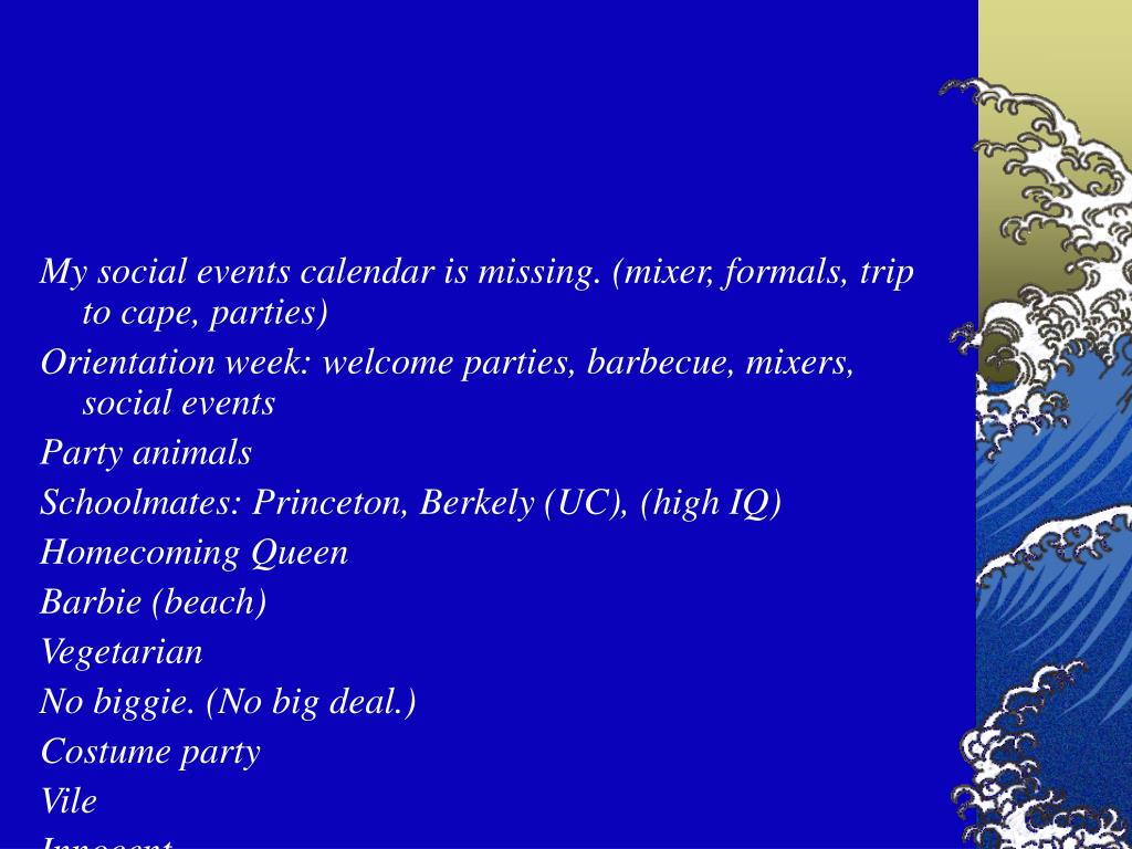 My social events calendar is missing. (mixer, formals, trip to cape, parties)