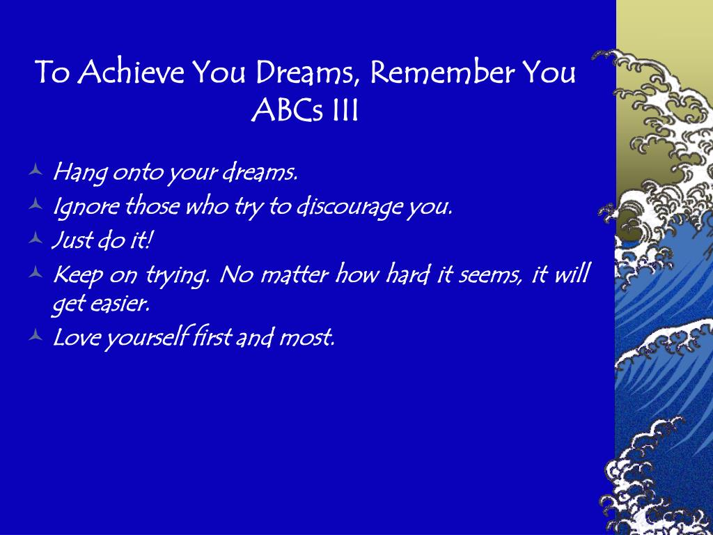 To Achieve You Dreams, Remember You ABCs III