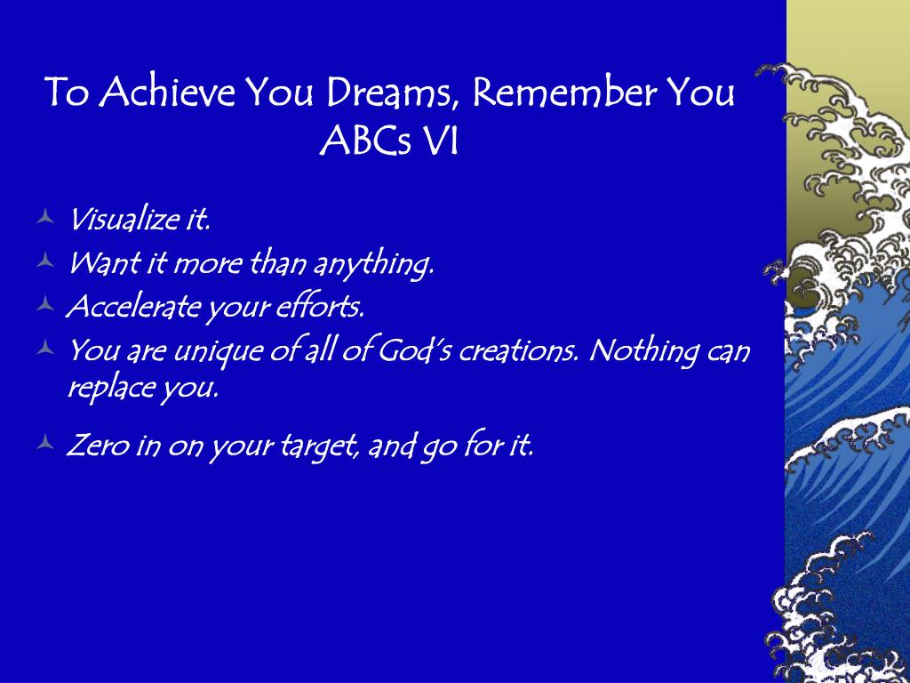 To Achieve You Dreams, Remember You ABCs VI