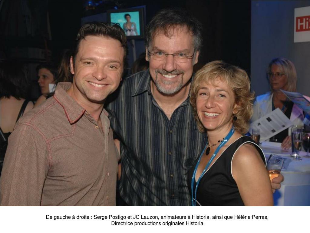 De gauche à droite : Serge Postigo et JC Lauzon, animateurs à Historia, ainsi que Hélène Perras,