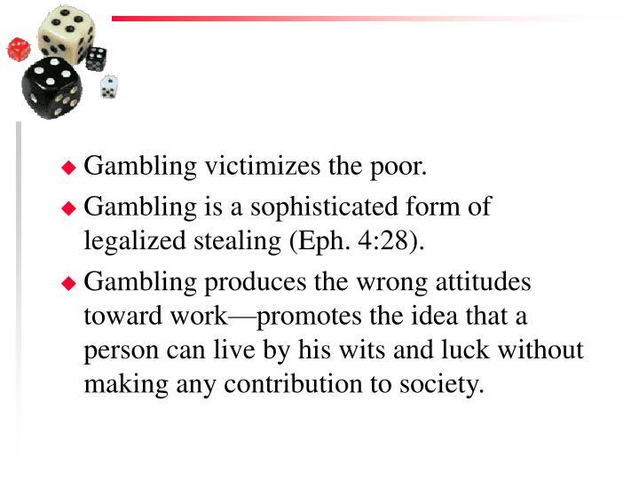 Gambling victimizes the poor.
