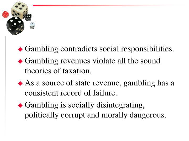 Gambling contradicts social responsibilities.