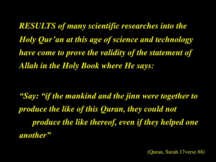 RESULTS of many scientific researches into the Holy Qur'an at this age of science and technology h...
