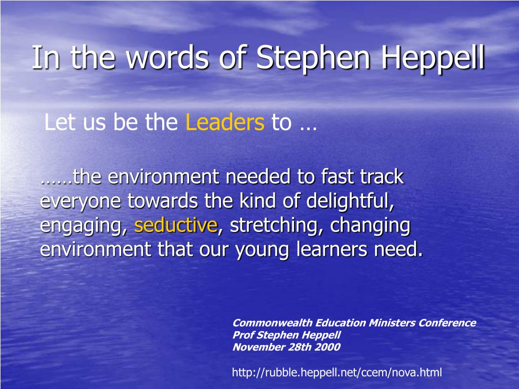 In the words of Stephen Heppell