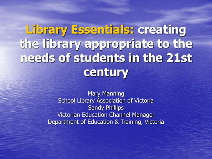 Library essentials creating the library appropriate to the needs of students in the 21st century
