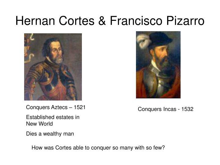 Hernan Cortes & Francisco Pizarro
