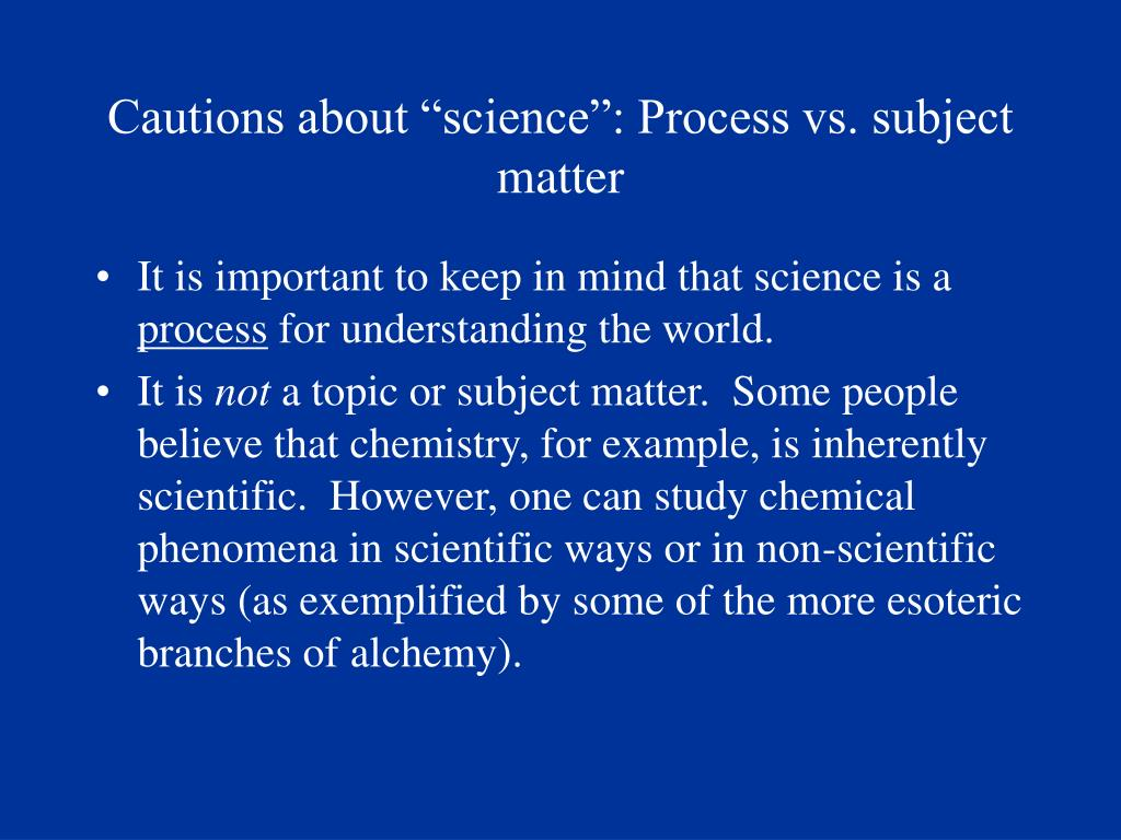 "Cautions about ""science"": Process vs. subject matter"