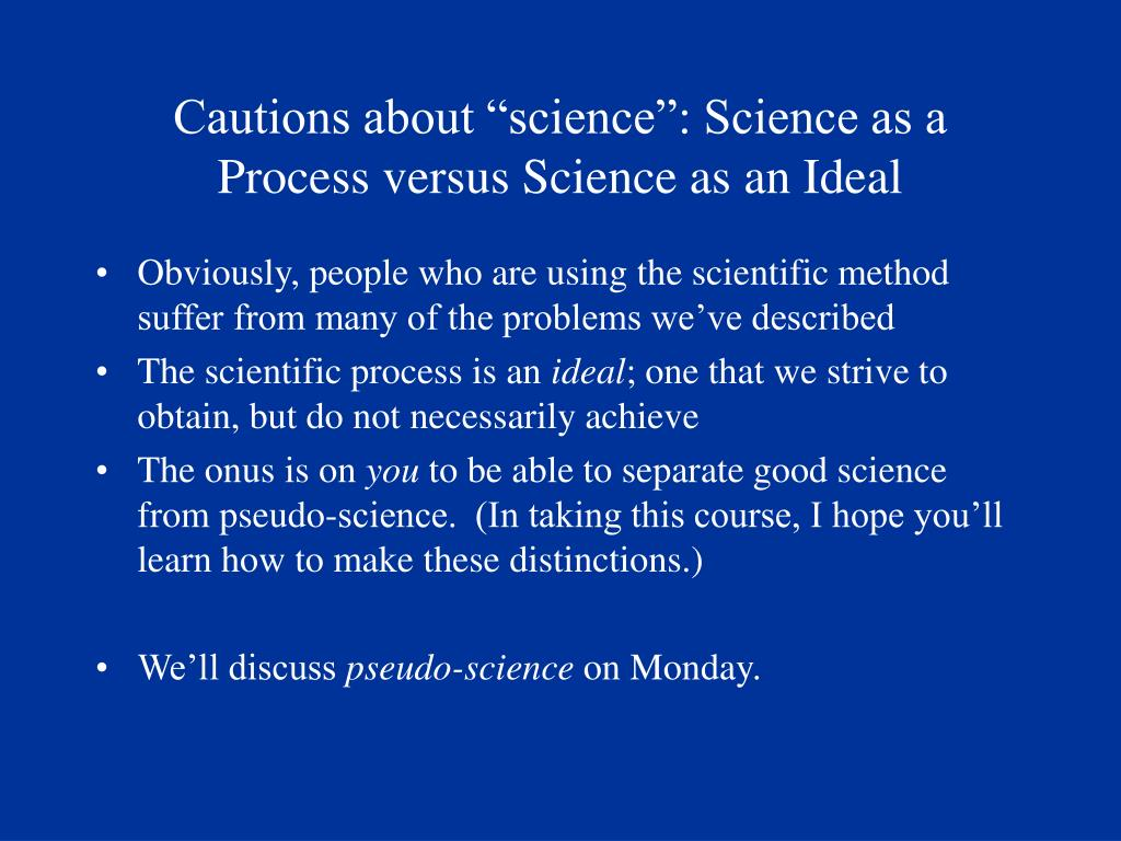 "Cautions about ""science"": Science as a Process versus Science as an Ideal"