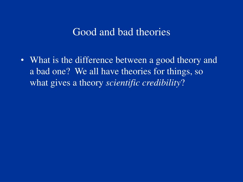 Good and bad theories