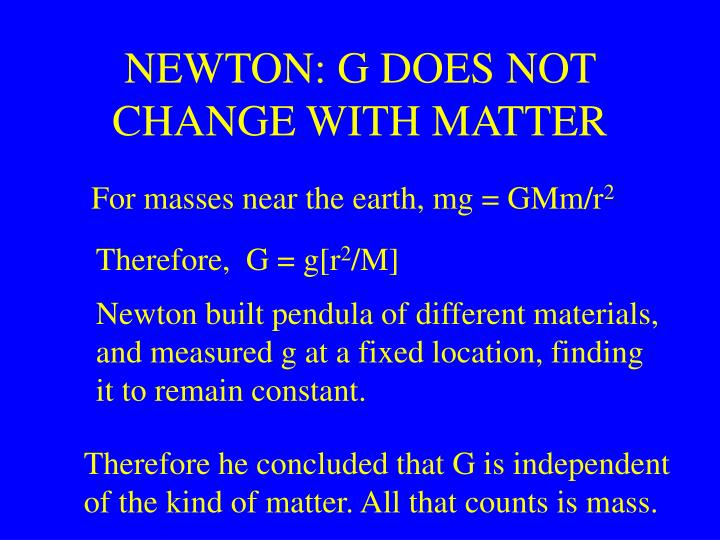 Newton g does not change with matter