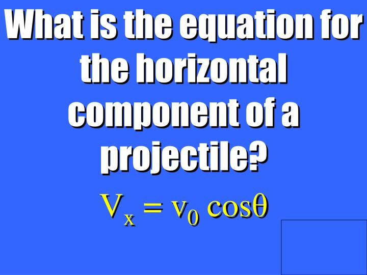 What is the equation for the horizontal component of a projectile?