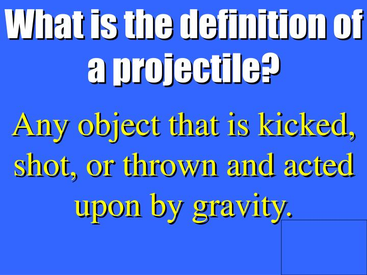 What is the definition of a projectile?