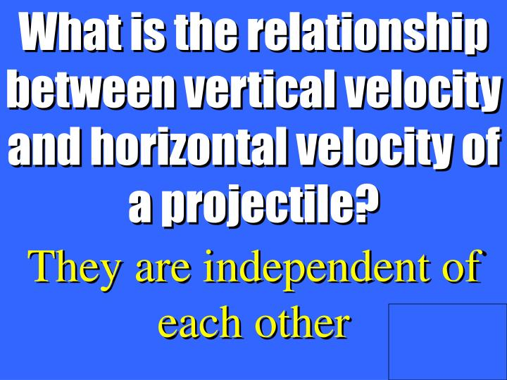 What is the relationship between vertical velocity and horizontal velocity of a projectile?