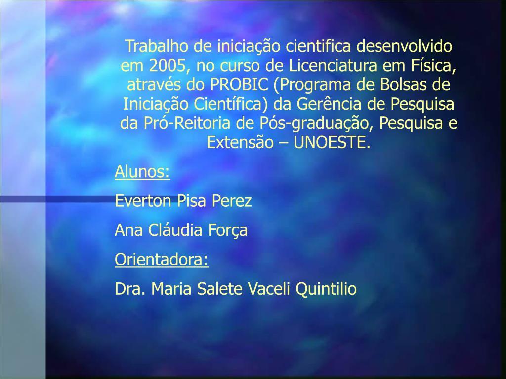 Trabalho de iniciação cientifica desenvolvido em 2005, no curso de Licenciatura em Física, através do PROBIC (Programa de Bolsas de Iniciação Científica) da Gerência de Pesquisa da Pró-Reitoria de Pós-graduação, Pesquisa e Extensão – UNOESTE.
