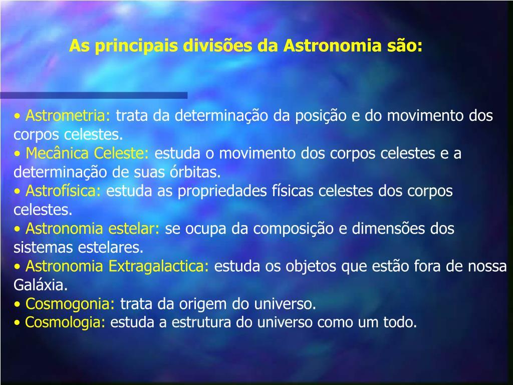 As principais divisões da Astronomia são: