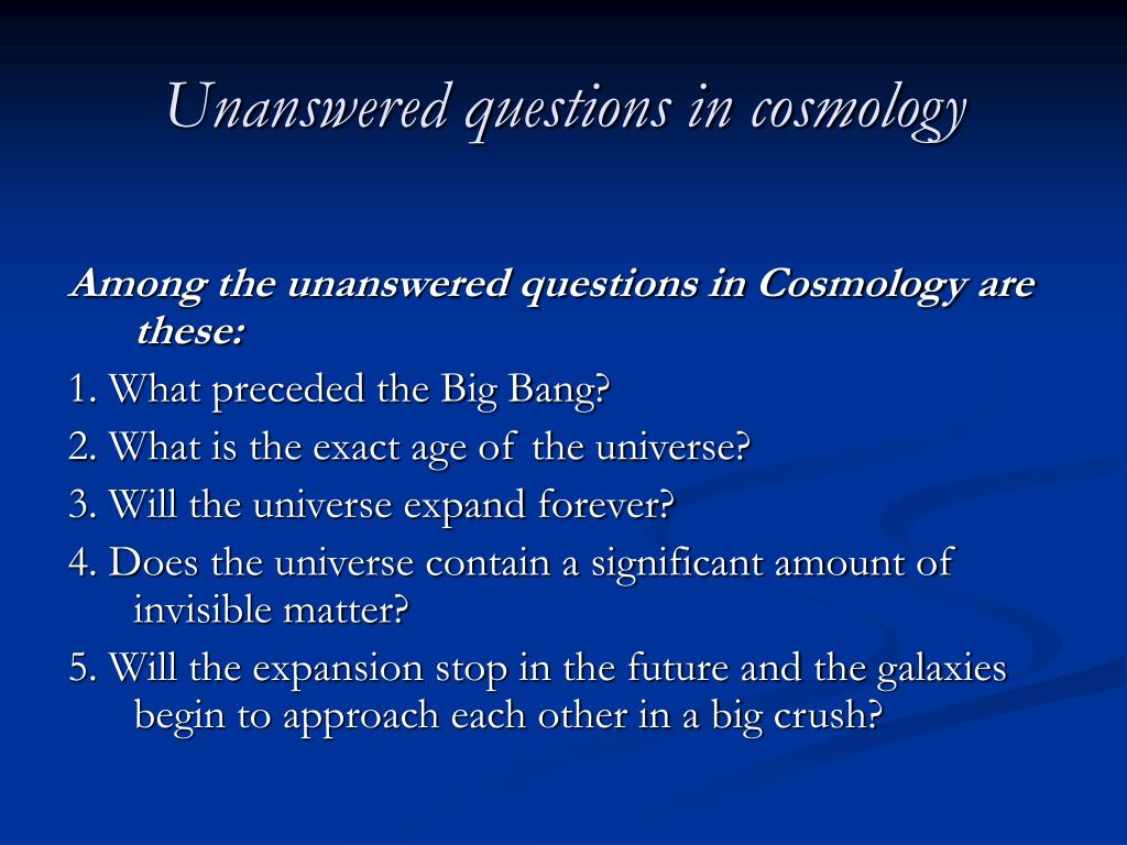 Unanswered questions in cosmology