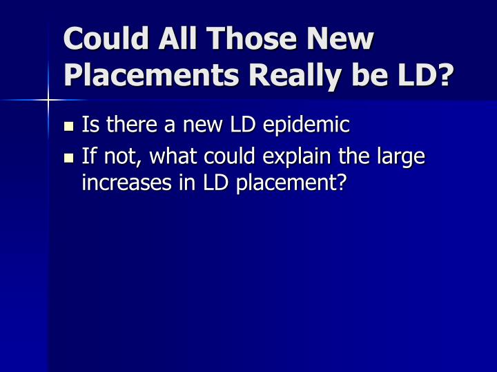 Could All Those New Placements Really be LD?