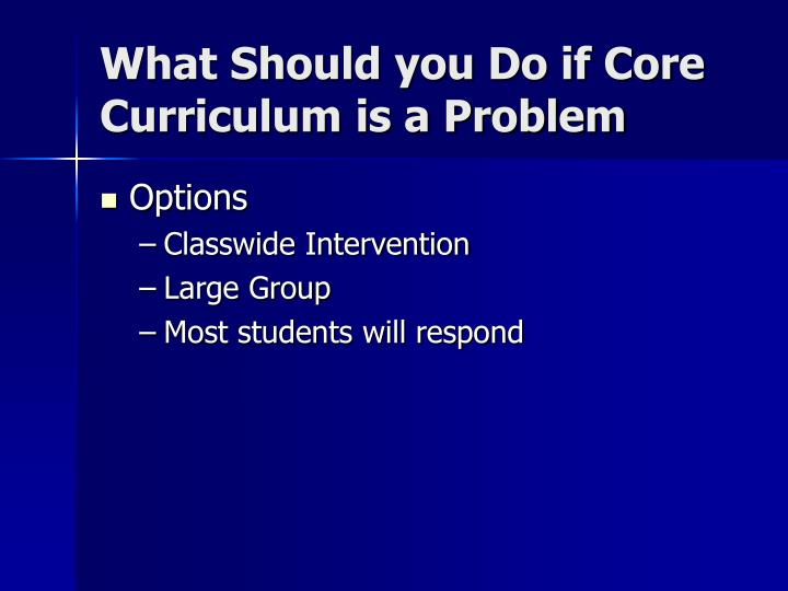 What Should you Do if Core Curriculum is a Problem