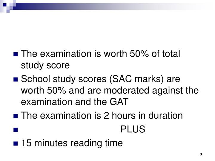 The examination is worth 50% of total study score