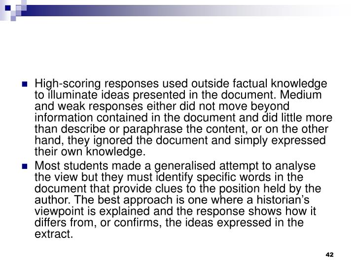 High-scoring responses used outside factual knowledge to illuminate ideas presented in the document. Medium and weak responses either did not move beyond information contained in the document and did little more than describe or paraphrase the content, or on the other hand, they ignored the document and simply expressed their own knowledge.