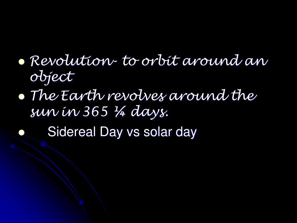 Revolution- to orbit around an object