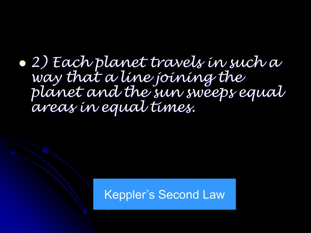 2) Each planet travels in such a way that a line joining the planet and the sun sweeps equal areas in equal times.