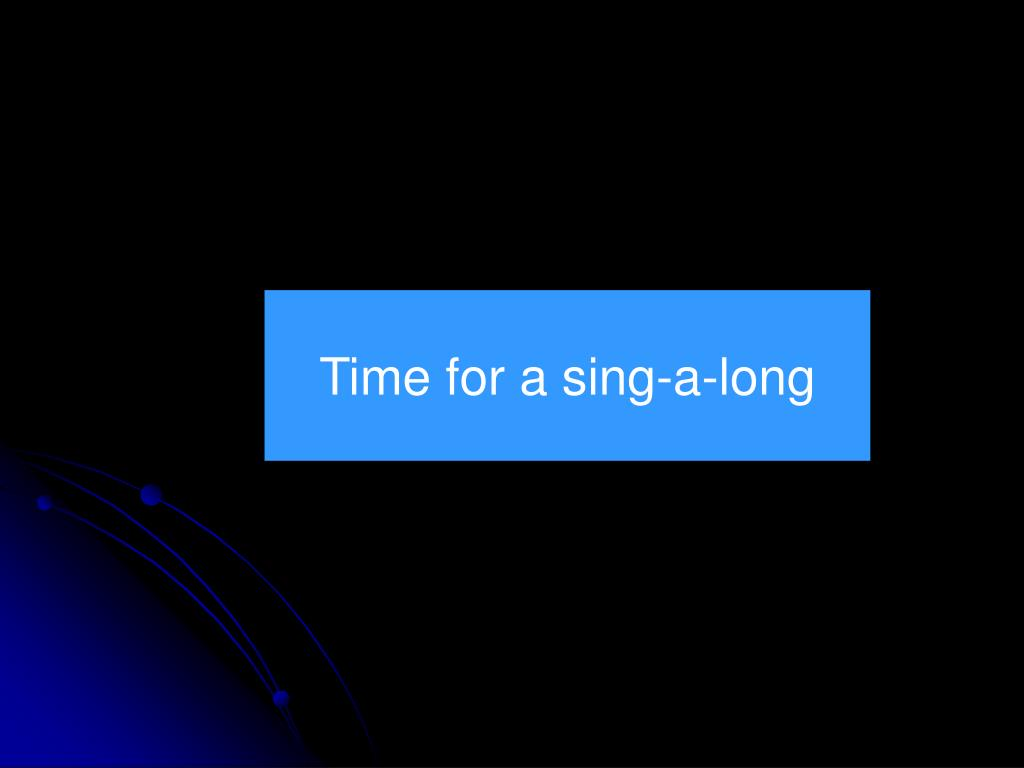 Time for a sing-a-long