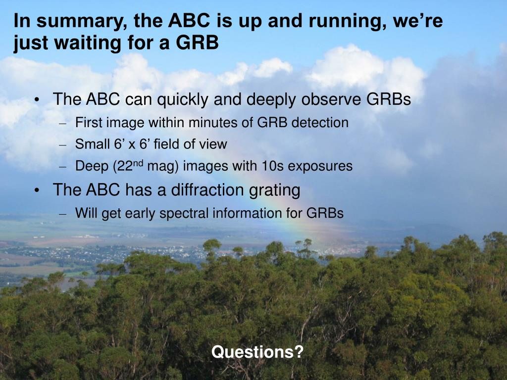 In summary, the ABC is up and running, we're just waiting for a GRB
