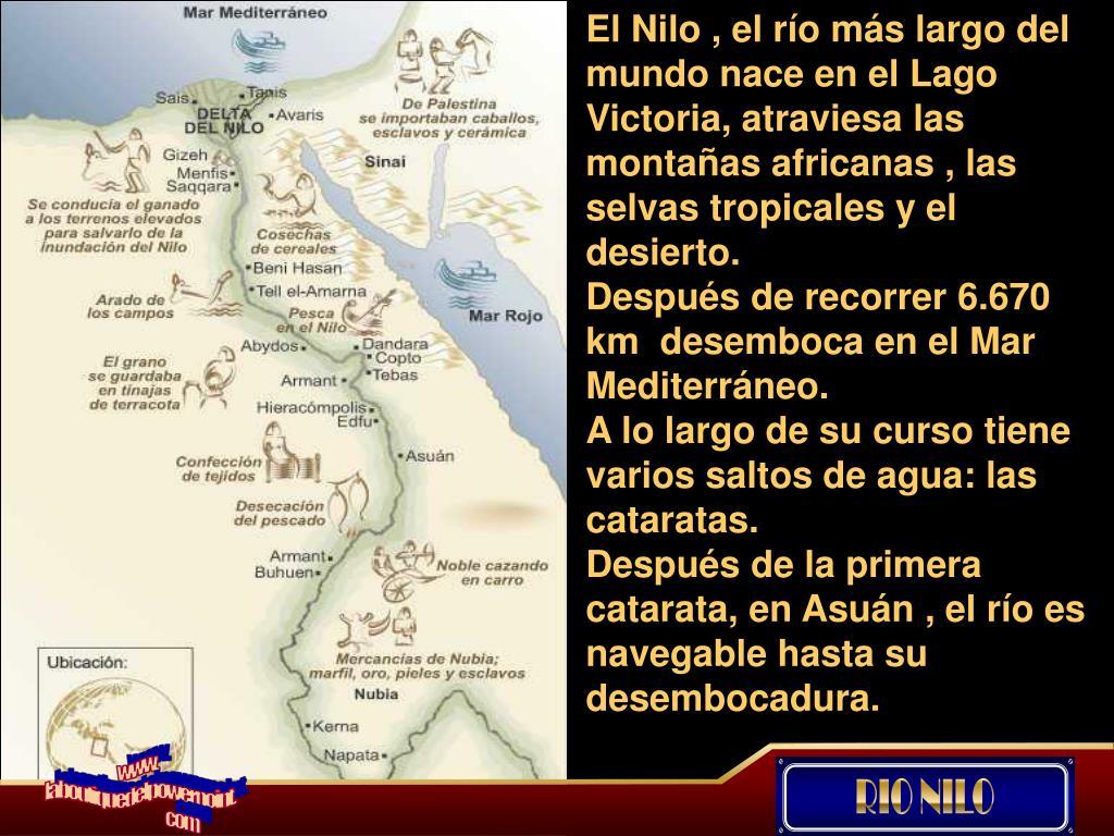 El Nilo , el río más largo del mundo nace en el Lago Victoria, atraviesa las montañas africanas , las selvas tropicales y el desierto.