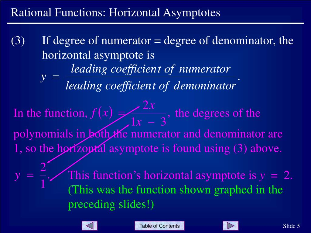 (3)	If degree of numerator = degree of denominator, the	horizontal asymptote is