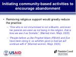 initiating community based activities to encourage abandonment