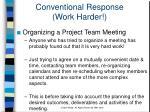 conventional response work harder