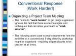 conventional response work harder6