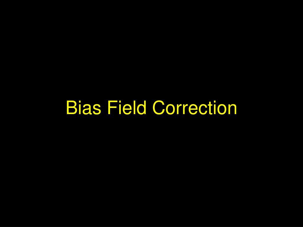 Bias Field Correction