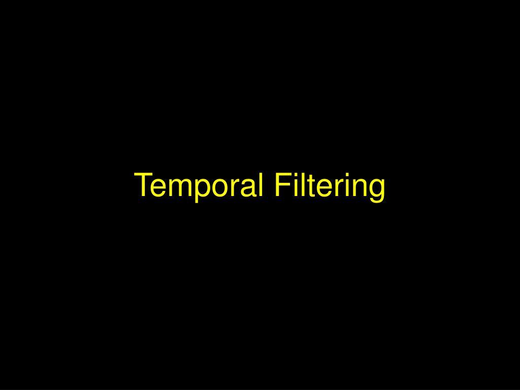 Temporal Filtering