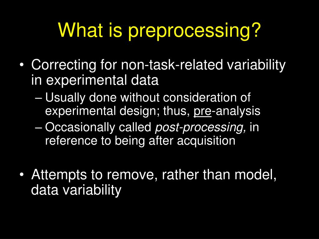 What is preprocessing?