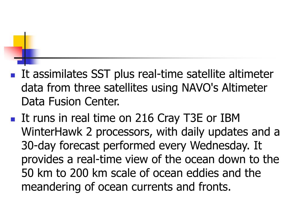 It assimilates SST plus real-time satellite altimeter data from three satellites using NAVO's Altimeter Data Fusion Center.