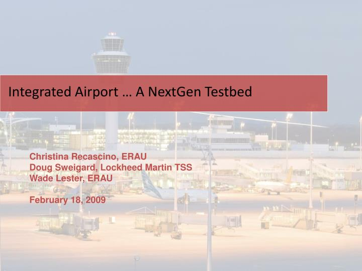 Integrated airport a nextgen testbed