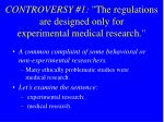 controversy 1 the regulations are designed only for experimental medical research