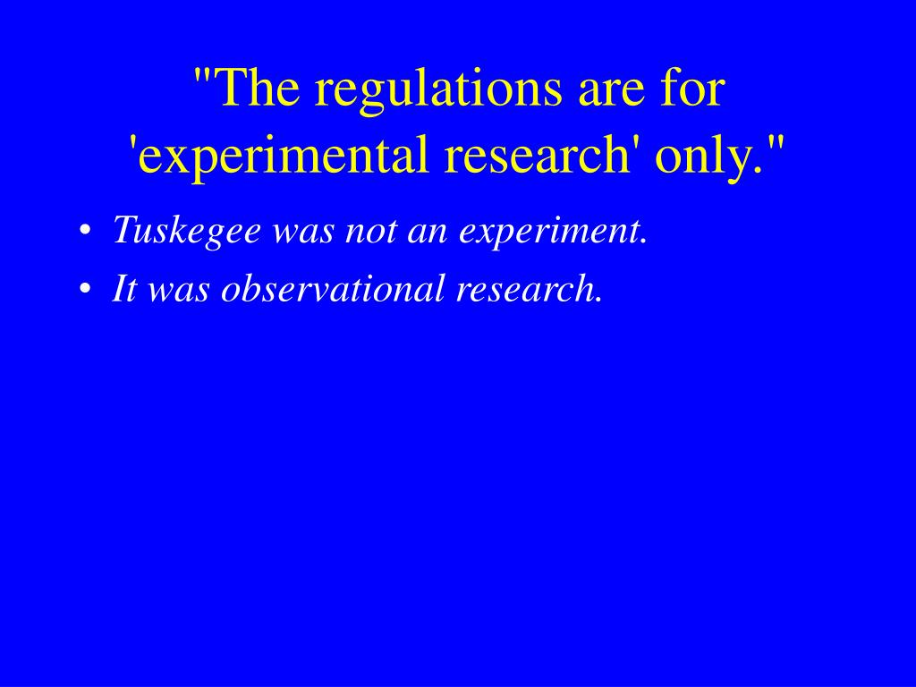 """The regulations are for 'experimental research' only."""