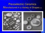 piezoelectric ceramics m anufactured in a variety of shapes 4