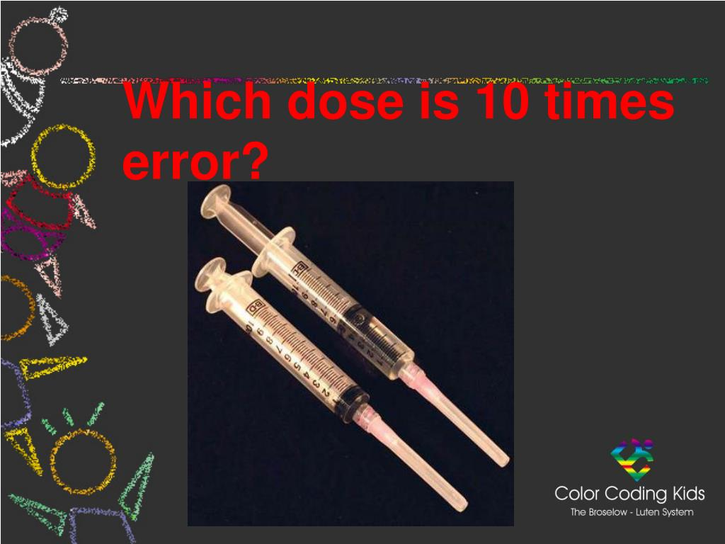 Which dose is 10 times error?