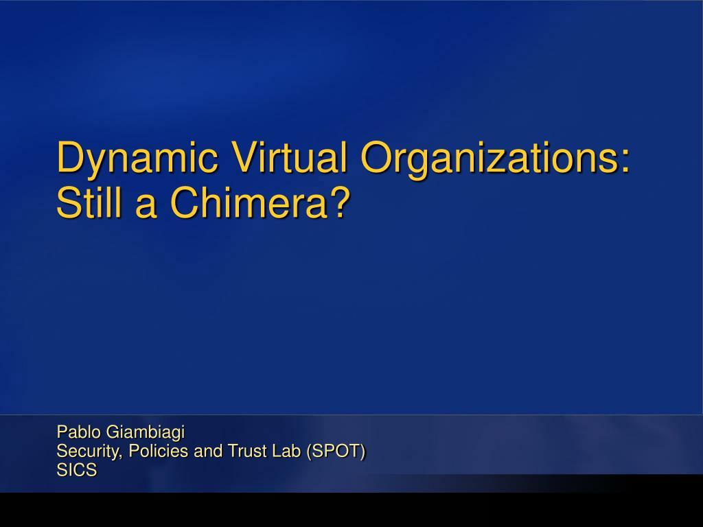 Dynamic Virtual Organizations: Still a Chimera?