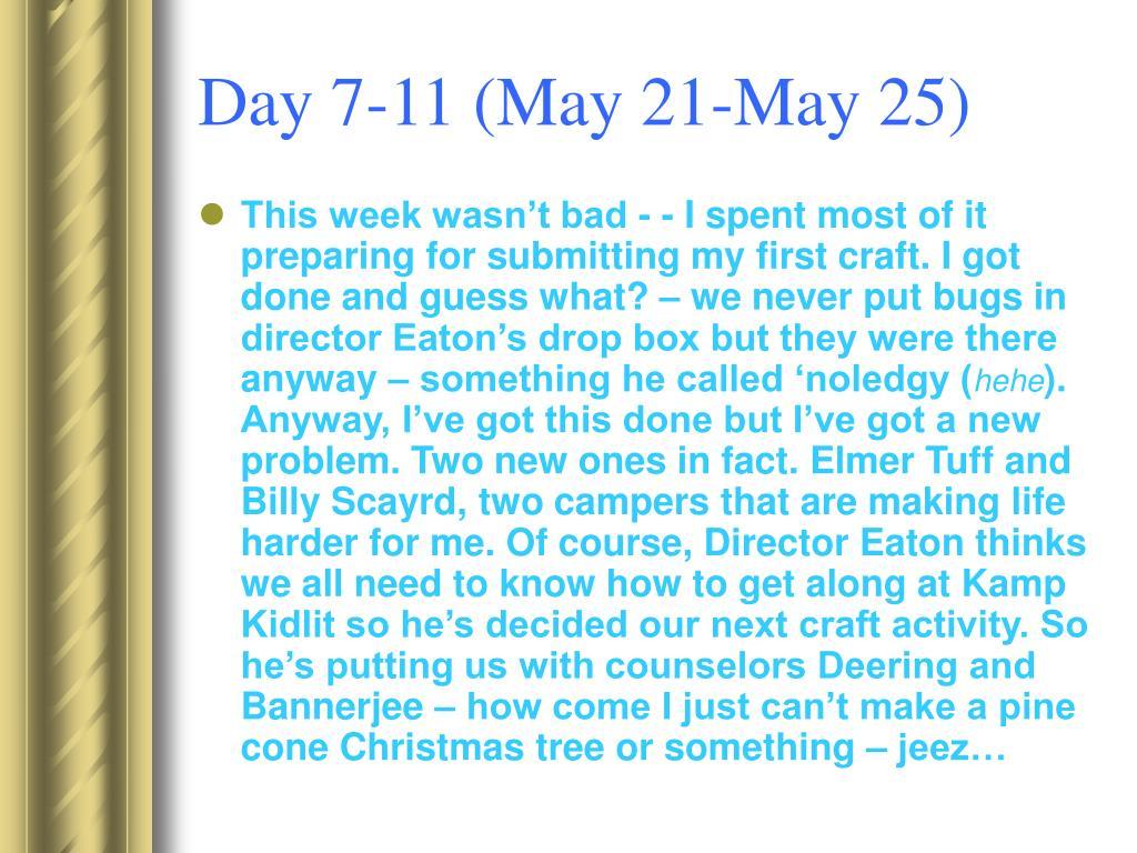 Day 7-11 (May 21-May 25)