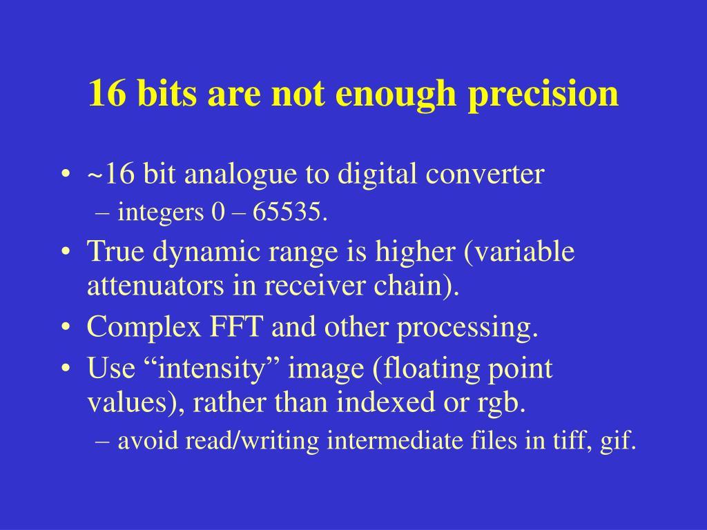 16 bits are not enough precision